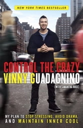 Control the Crazy - My Plan to Stop Stressing, Avoid Drama, and Maintain Inner Cool ebook by Vinny Guadagnino,Samantha Rose