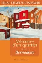Mémoires d'un quartier, tome 4: Bernadette eBook by Louise Tremblay d'Essiambre