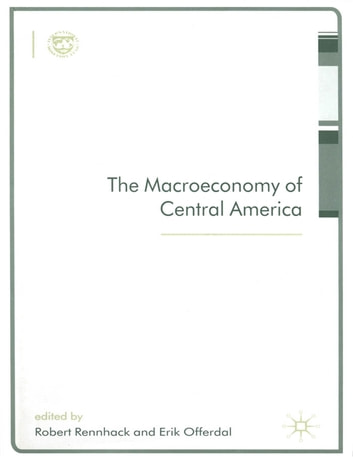 The Macroeconomy of Central America ebook by Erik Mr. Offerdal,Robert Mr. Rennhack