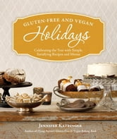 Gluten-Free and Vegan Holidays - Celebrating the Year with Simple, Satisfying Recipes and Menus ebook by Jennifer Katzinger