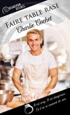 Faire table rase ebook by Charlie Cochet, Myriam Abbas