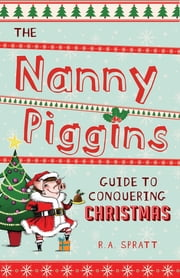 The Nanny Piggins Guide to Conquering Christmas ebook by R.A. Spratt