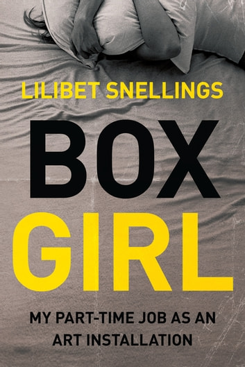 Box Girl - My Part Time Job as an Art Installation ebook by Lilibet Snellings