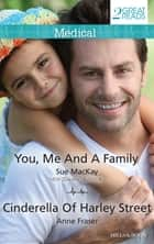 You, Me And A Family/Cinderella Of Harley Street ebook by Sue Mackay, ANNE FRASER