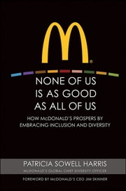 None of Us is As Good As All of Us - How McDonald's Prospers by Embracing Inclusion and Diversity ebook by Patricia Sowell Harris