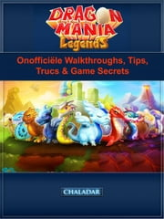 Dragon Mania Legends Onofficiële Walkthroughs , Tips, Trucs & Game Secrets ebook by Joshua Abbott, Gerard Bouwer