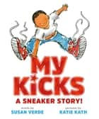 My Kicks (Read-Along) - A Sneaker Story! ebook by Susan Verde, Katie Kath
