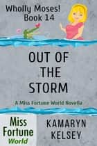 Out of the Storm - Miss Fortune World: Wholly Moses!, #14 ebook by Kamaryn Kelsey