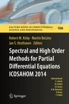 Spectral and High Order Methods for Partial Differential Equations ICOSAHOM 2014 ebook by Robert M. Kirby,Martin Berzins,Jan S. Hesthaven