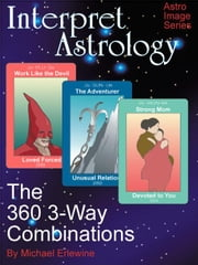 Interpret Astrology: The 360 3-Way Combinations ebook by Erlewine, Michael