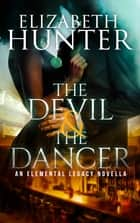 The Devil and the Dancer: Elemental Legacy #2.5 ebook by Elizabeth Hunter