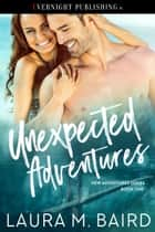 Unexpected Adventures ebook by Laura M. Baird