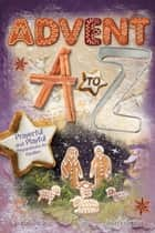 Advent A to Z - Prayerful and Playful Preparations for Families ebook by Sharon Harding, John Indermark