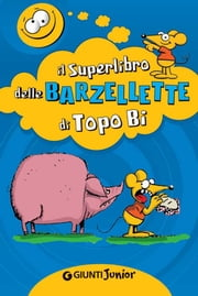 Il Superlibro delle Barzellette di Topo Bi eBook by AA. VV.