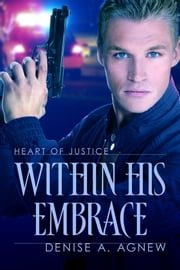 Within His Embrace ebook by Denise A. Agnew