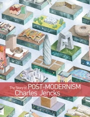 The Story of Post-Modernism - Five Decades of the Ironic, Iconic and Critical in Architecture ebook by Charles Jencks