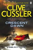 Crescent Dawn - Dirk Pitt #21 ebook by Clive Cussler, Dirk Cussler
