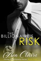 The Billionaire's Risk - Loving The Billionaire, #3 ebook by Ava Claire