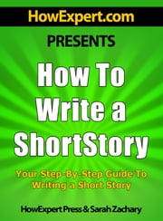 How To Write a Short Story: Your Step-By-Step Guide To Writing a Short Story ebook by HowExpert Press