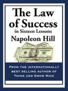 The Law of Success - In Sixteen Lessons ebook by Napoleon Hill
