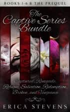 The Captive Series Bundle (Books 1-6 and the Prequel) ebook by Erica Stevens