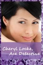Cheryl Locke, Ace Detective ebook by Zuki Grey