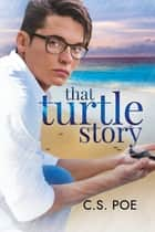 That Turtle Story ebook by C.S. Poe