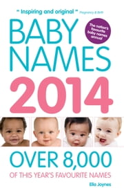 Baby Names 2014 - Over 8,000 of this year's favourite names ebook by Ella Joynes