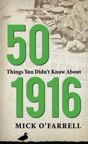 50 Things you didn't know about the 1916 Easter Rising ebook by Mick O'Farrell