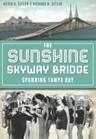 The Sunshine Skyway Bridge ebook by Nevin Sitler,Ric Sitler