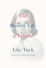 The Double Life of Liliane ebook by Lily Tuck