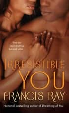 Irresistible You ebook by Francis Ray