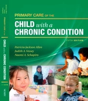 Primary Care of the Child With a Chronic Condition ebook by Patricia Jackson Allen,Judith A. Vessey,Naomi Schapiro