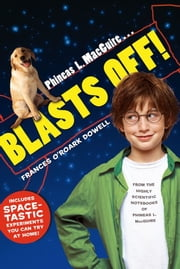 Phineas L. MacGuire . . . Blasts Off! ebook by Frances O'Roark Dowell,Preston McDaniels