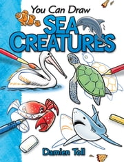 You Can Draw Sea Creatures ebook by Damien Toll