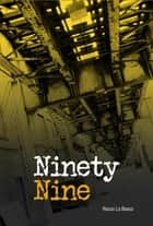 Ninety Nine ebook by Rocco Lo Bosco, Michael Ventura