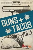 Guns + Tacos Vol. 1 ebook by