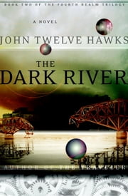 The Dark River - Book Two of the Fourth Realm Trilogy ebook by John Twelve Hawks
