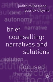 Brief Counselling:Narratives and Solutions ebook by Judith Milner,Patrick O'Byrne,Jo Campling