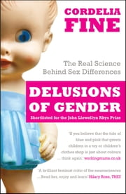 Delusions of Gender - The Real Science Behind Sex Differences ebook by Cordelia Fine