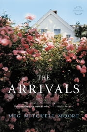 The Arrivals - A Novel ebook by Meg Mitchell Moore