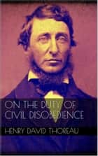 On the Duty of Civil Disobedience ebook by Henry David Thoreau