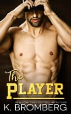 The Player eBook par K. Bromberg