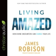 Living Amazed - How Divine Encounters Can Change Your Life audiobook by James Robison