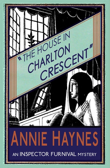 The House in Charlton Crescent - An Inspector Furnival Mystery ebook by Annie Haynes