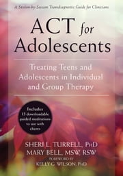 ACT for Adolescents - Treating Teens and Adolescents in Individual and Group Therapy ebook by Sheri L. Turrell, PhD,Mary Bell, MSW, RSW,Kelly G. Wilson, PhD