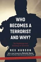 Who Becomes a Terrorist and Why? - The Psychology and Sociology of Terrorism ebook by Malcolm Nance, Rex A. Hudson