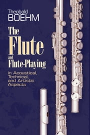 The Flute and Flute Playing ebook by Theobald Boehm