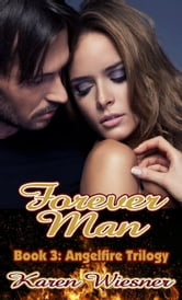 Angelfire Trilogy Book 3: Forever Man ebook by Karen Wiesner