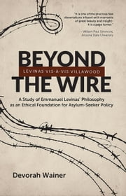Beyond the Wire: Levinas Vis-à-Vis Villawood ebook by Devorah Wainer
